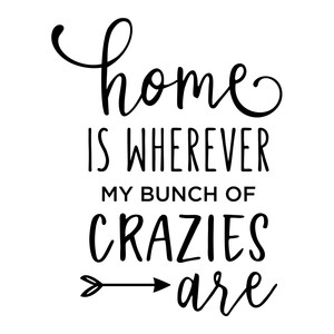 home is wherever my bunch of crazies are phrase