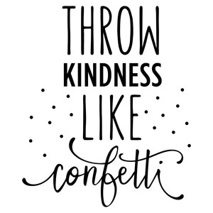 throw kindness like confetti phrase