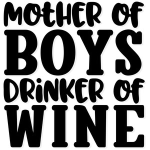 mother of boys, drinker of wine