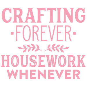 crafting forever - housework whenever