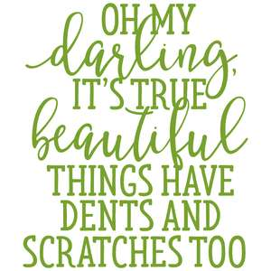beautiful things have dents and scratches too