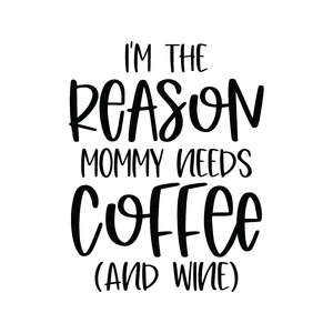 i'm the reason mommy needs coffee