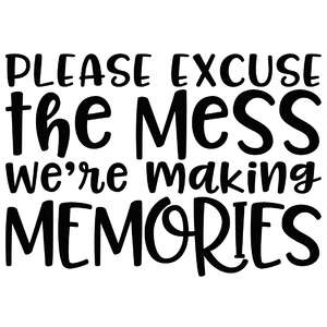 please excuse the mess we're making memories quote