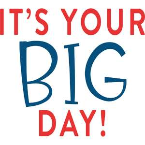 it's your big day!