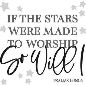 if the stars were made to worship so will i - psalms