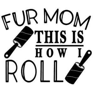 fur mom how I roll