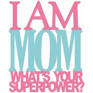 i am mom - layered phrase