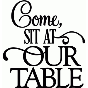 come sit at our table - vinyl phrase