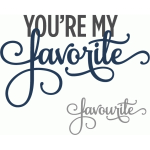 you're my favorite - layered phrase