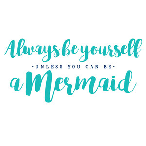always be yourself mermaid quote