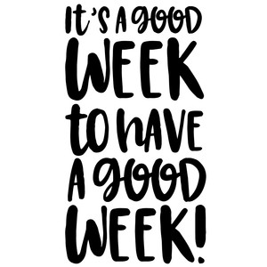 it's a good week to have a good week quote