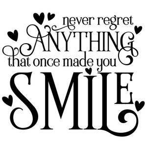 never regret anything that once made you smile