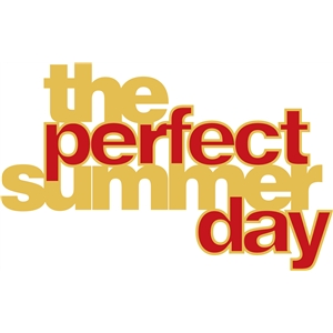 'the perfect summer day' phrase