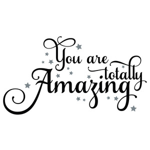 you are totally amazing