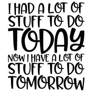 i had a lot of stuff to do today funny quote