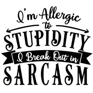 allergic to stupidity breakout sarcasm