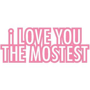 i love you the mostest