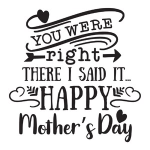 you were right, happy mother's day