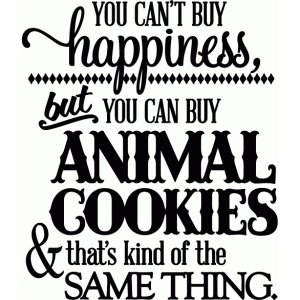 you can't buy happiness...animal cookies - vinyl phrase