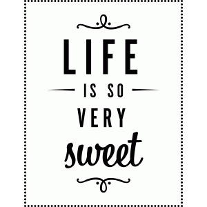 life is so very sweet vinyl phrase