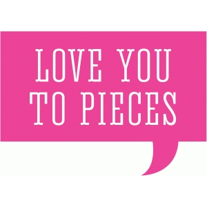 love you to pieces speech bubble