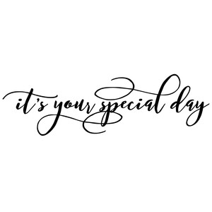 its your special day
