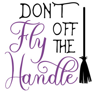 don't fly off handle