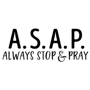 asap always stop and pray phrase