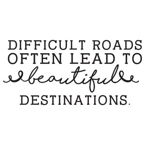 difficult roads often lead quotes