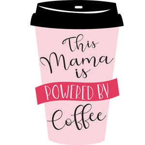 this mama is powered by coffee