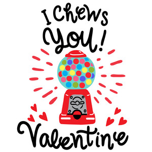 i chews you valentines