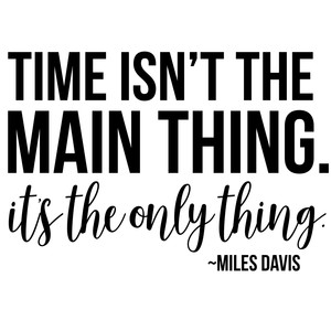 time isn't the main thing