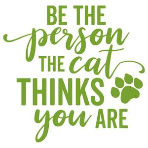 be the person the cat thinks you are
