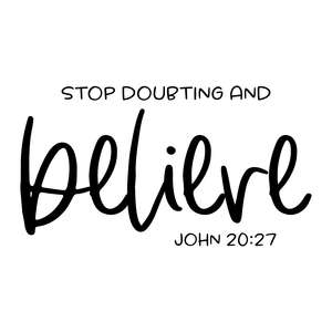 stop doubting and believe