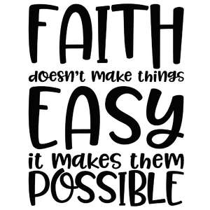 faith doesn't make things easy it makes them possible