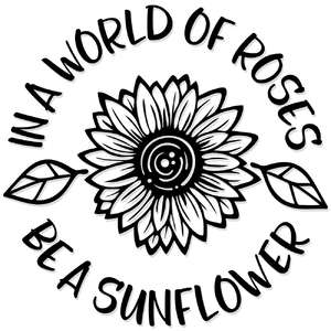 in a world of roses be a sunflower