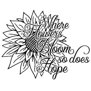 where flowers bloom so does hope sunflower quote