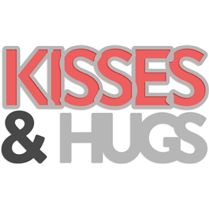 kisses & hugs