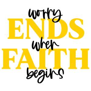 worry ends when faith begins