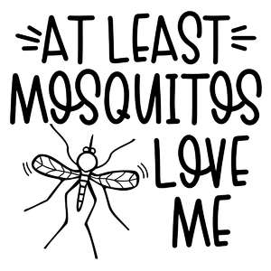 at least mosquitos love me