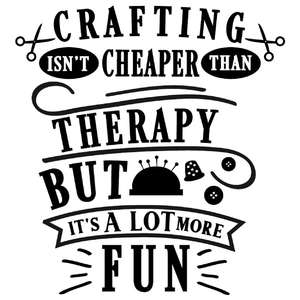crafting isn't cheaper therapy more fun