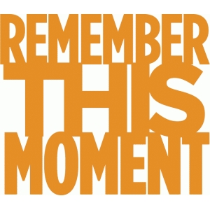 remember this moment - phrase