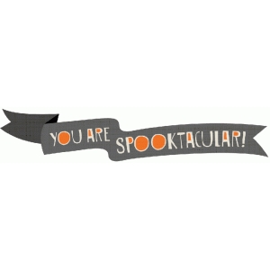 you are spooktacular banner