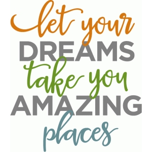 let your dreams take you places phrase