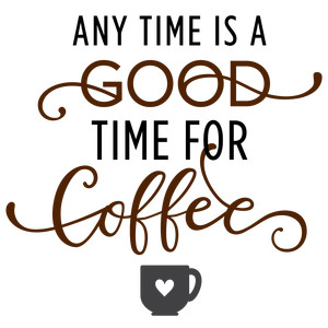 any time is good time for coffee