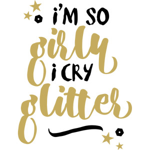 baby t-shirt: i'm so girly i cry glitter