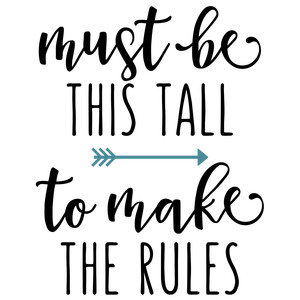 must be this tall make rules phrase