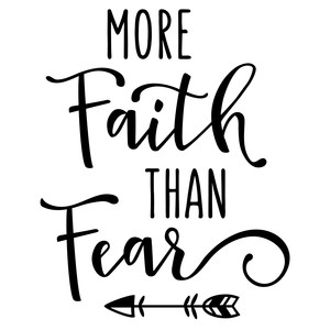 more faith than fear phrase