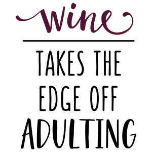 wine takes the edge off adulting