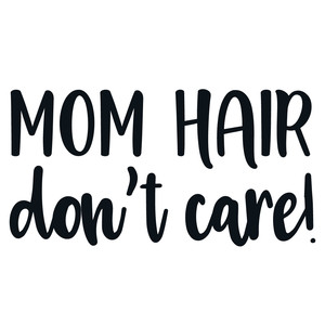 mom hair don't care quote